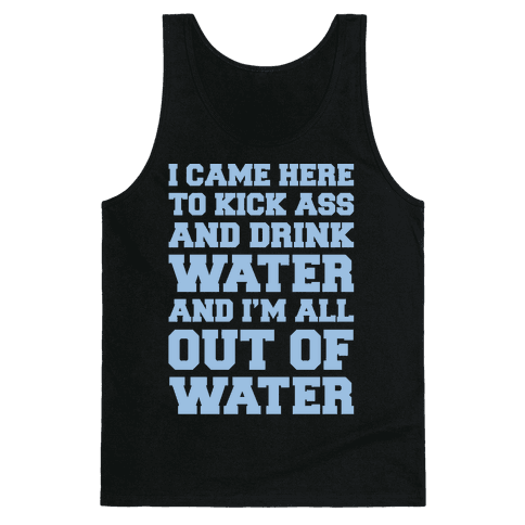 I Came Here To Kick Ass and Drink Water Parody White Print Tank Top