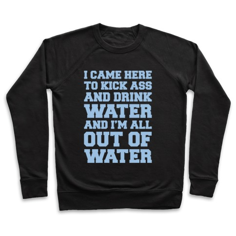 I Came Here To Kick Ass and Drink Water Parody White Print Pullover