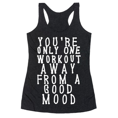 You're Only One Workout Away From a Good Mood Racerback Tank Top