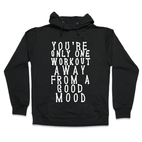 You're Only One Workout Away From a Good Mood Hooded Sweatshirt