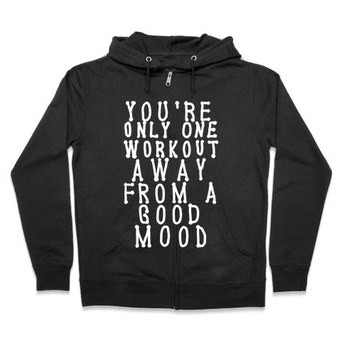 You're Only One Workout Away From a Good Mood Zip Hoodie