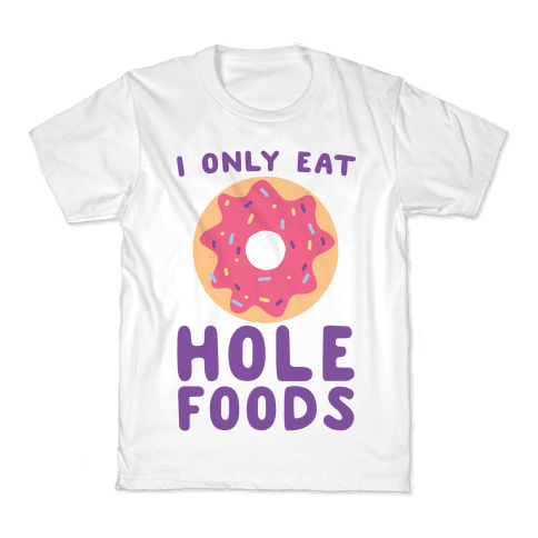 I Only Eat Hole Foods Kids T-Shirt
