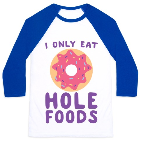 I Only Eat Hole Foods Baseball Tee