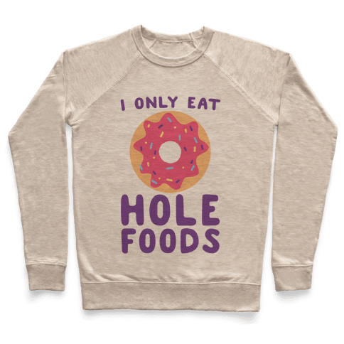 I Only Eat Hole Foods Pullover