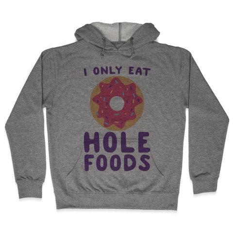 I Only Eat Hole Foods  Hooded Sweatshirt