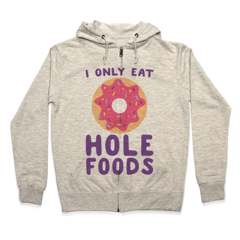 I Only Eat Hole Foods Zip Hoodie