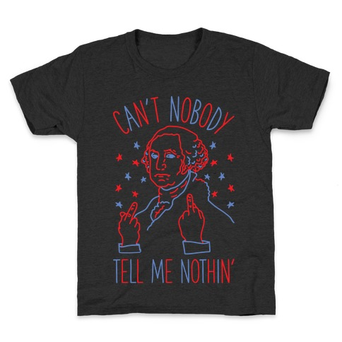 Can't Nobody Tell Me Nothin' George Washington Kids T-Shirt
