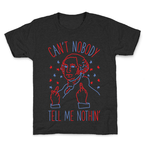 Can't Nobody Tell Me Nothin' George Washington Kids T-Shirt