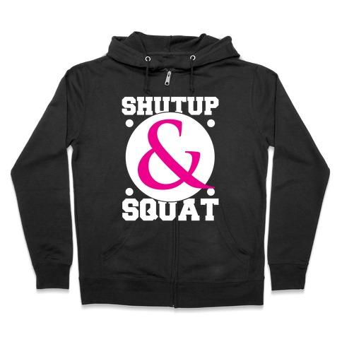 Shutup and Squat Zip Hoodie