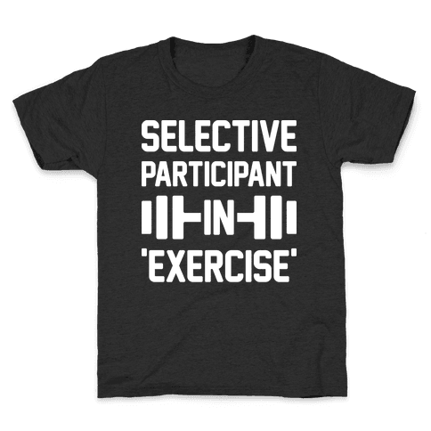 Selective Participant In Exercise Kids T-Shirt