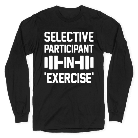 Selective Participant In Exercise Long Sleeve T-Shirt