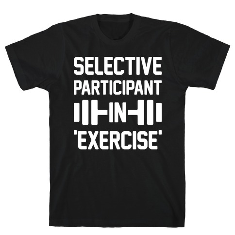 Selective Participant In Exercise T-Shirt