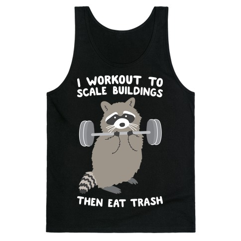 I Workout To Scale Buildings Then Eat Trash Raccoon Tank Top