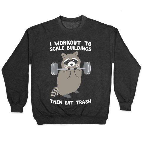 I Workout To Scale Buildings Then Eat Trash Raccoon Pullover