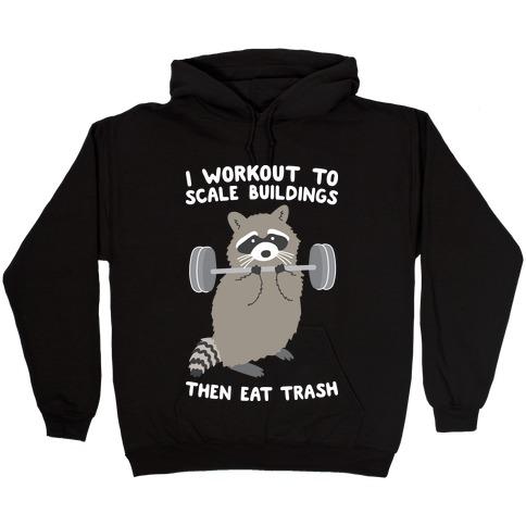 I Workout To Scale Buildings Then Eat Trash Raccoon Hooded Sweatshirt