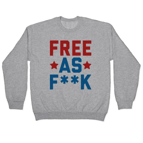 Free As F**k Pullover