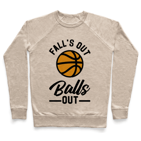 Falls Out Balls Out Basketball Pullover