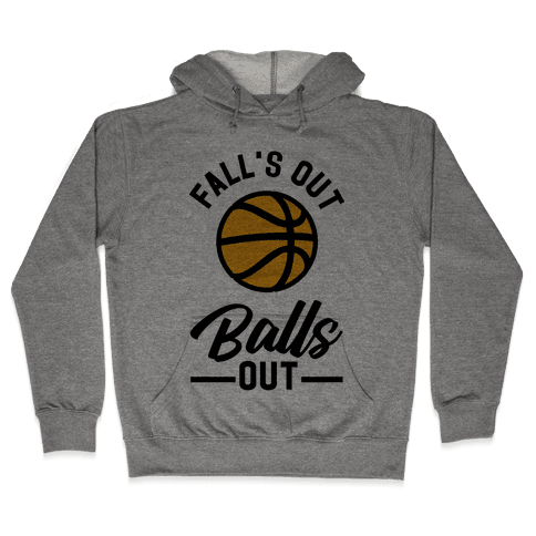 Falls Out Balls Out Basketball Hooded Sweatshirt
