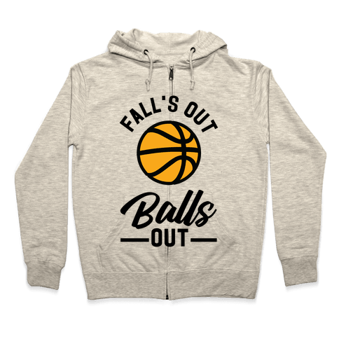 Falls Out Balls Out Basketball Zip Hoodie