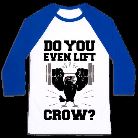 Do you Even Lift, Crow? Baseball Tee