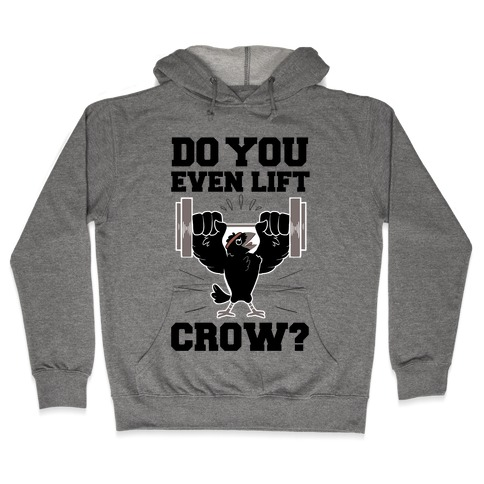 Do you Even Lift, Crow? Hooded Sweatshirt