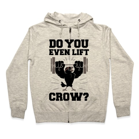 Do you Even Lift, Crow? Zip Hoodie