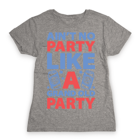Ain't No Party Like A Grand Old Party Womens T-Shirt