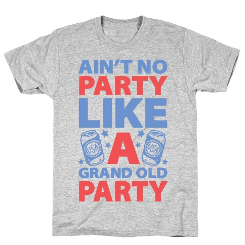 Ain't No Party Like A Grand Old Party Mens/Unisex T-Shirt