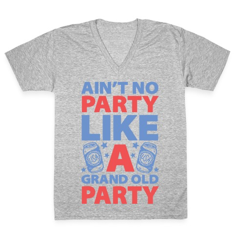 Ain't No Party Like A Grand Old Party V-Neck Tee Shirt