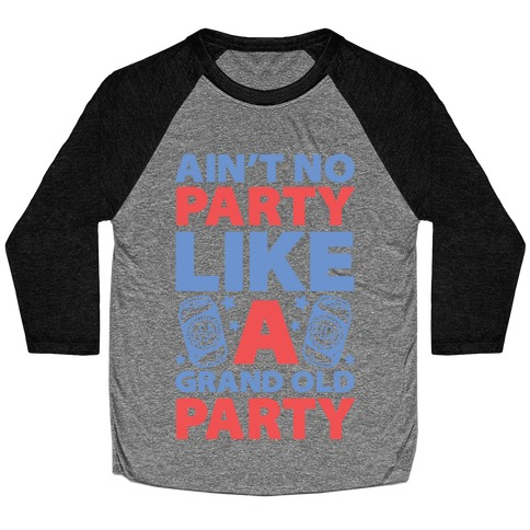 Ain't No Party Like A Grand Old Party Baseball Tee