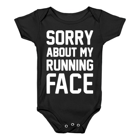 Sorry About My Running Face Baby Onesy