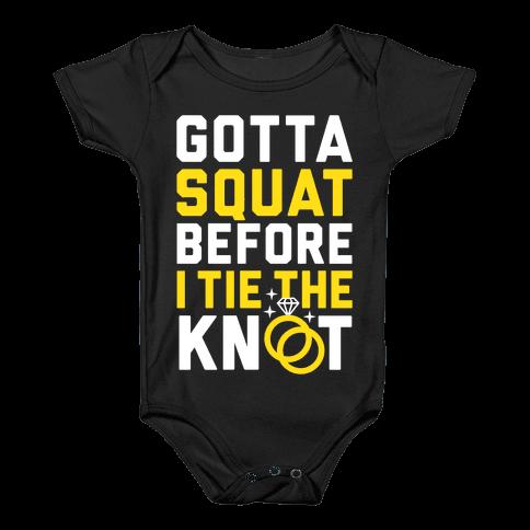 Gotta Squat Baby Onesy