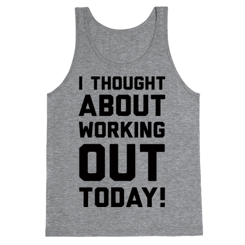 I Thought About Working Out Today Tank Top