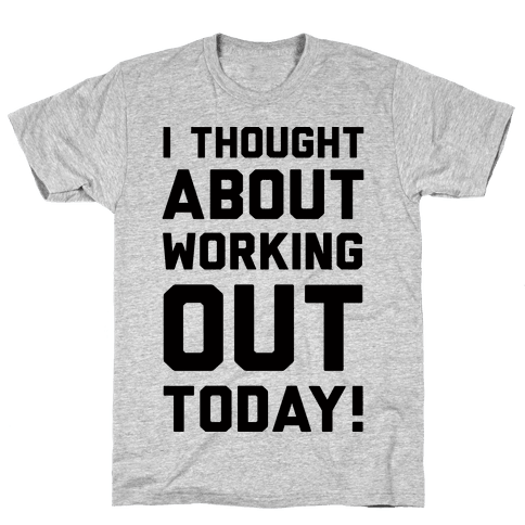 I Thought About Working Out Today Mens T-Shirt