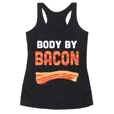 Body by Bacon Racerback Tank Top