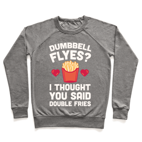 Dumbbell Flyes I Thought You Said Double Fries Pullover