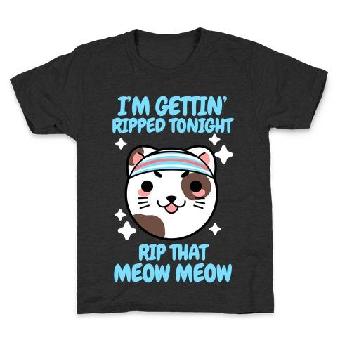 I'm Gettin' Ripped Tonight Rip That Meow Meow Kids T-Shirt
