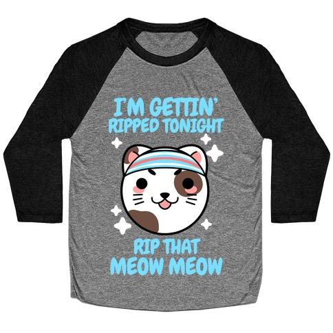 I'm Gettin' Ripped Tonight Rip That Meow Meow Baseball Tee