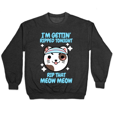 I'm Gettin' Ripped Tonight Rip That Meow Meow Pullover