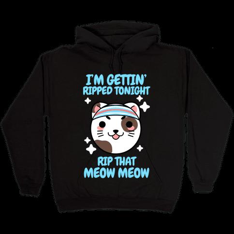 I'm Gettin' Ripped Tonight Rip That Meow Meow Hooded Sweatshirt