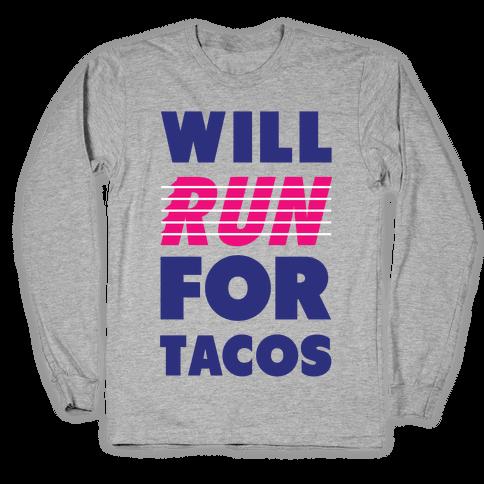 Will Run For Tacos Long Sleeve T-Shirt