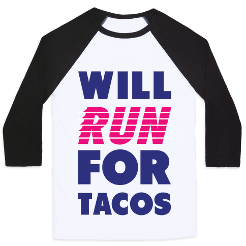 Will Run For Tacos Baseball Tee