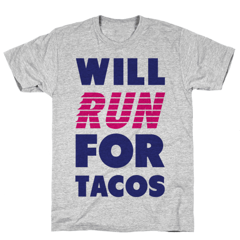 Will Run For Tacos Mens/Unisex T-Shirt