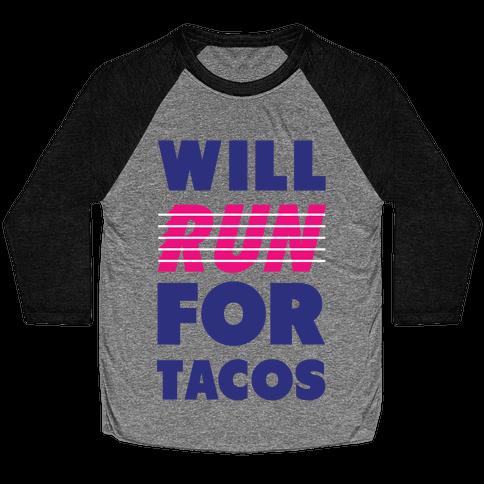 Will Run For Tacos Baseball Tee