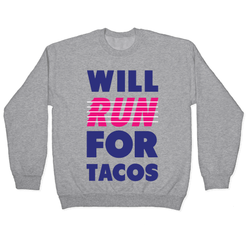 Will Run For Tacos Pullover