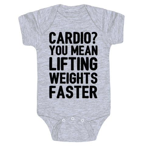Cardio You Mean Lifting Weights Faster Baby Onesy