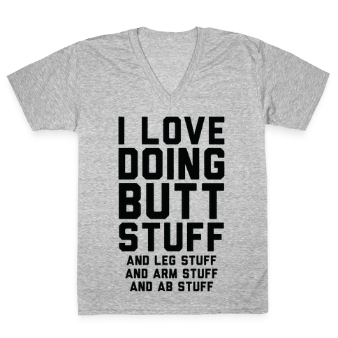 I Love Doing Butt Stuff and Leg Stuff And Arm Stuff and Ab Stuff V-Neck Tee Shirt