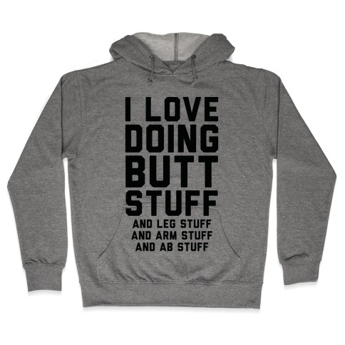 I Love Doing Butt Stuff and Leg Stuff And Arm Stuff and Ab Stuff Hooded Sweatshirt
