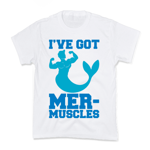 I've Got Mer-Muscles Kids T-Shirt