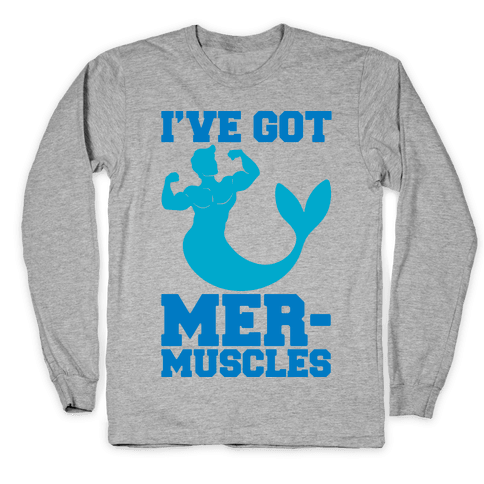 I've Got Mer-Muscles Long Sleeve T-Shirt